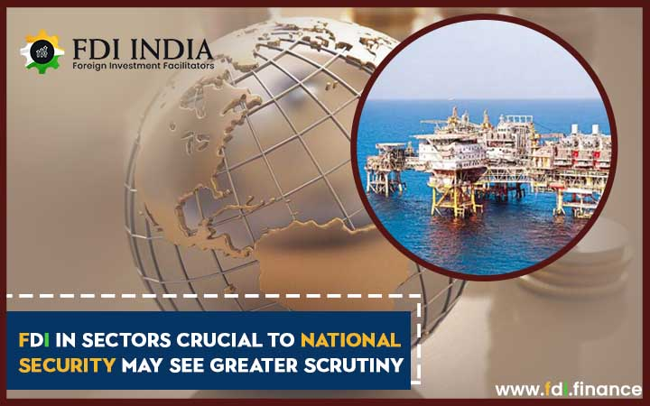 FDI in Sectors Crucial To National Security May See Greater Scrutiny