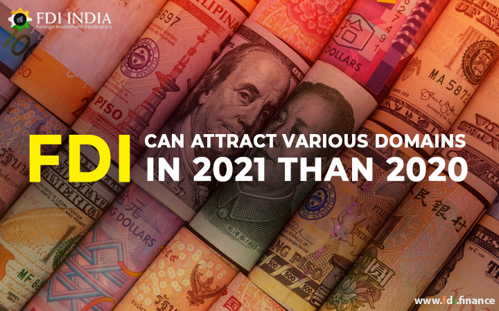 FDI Can Attract Various Domains in 2021 Than 2020