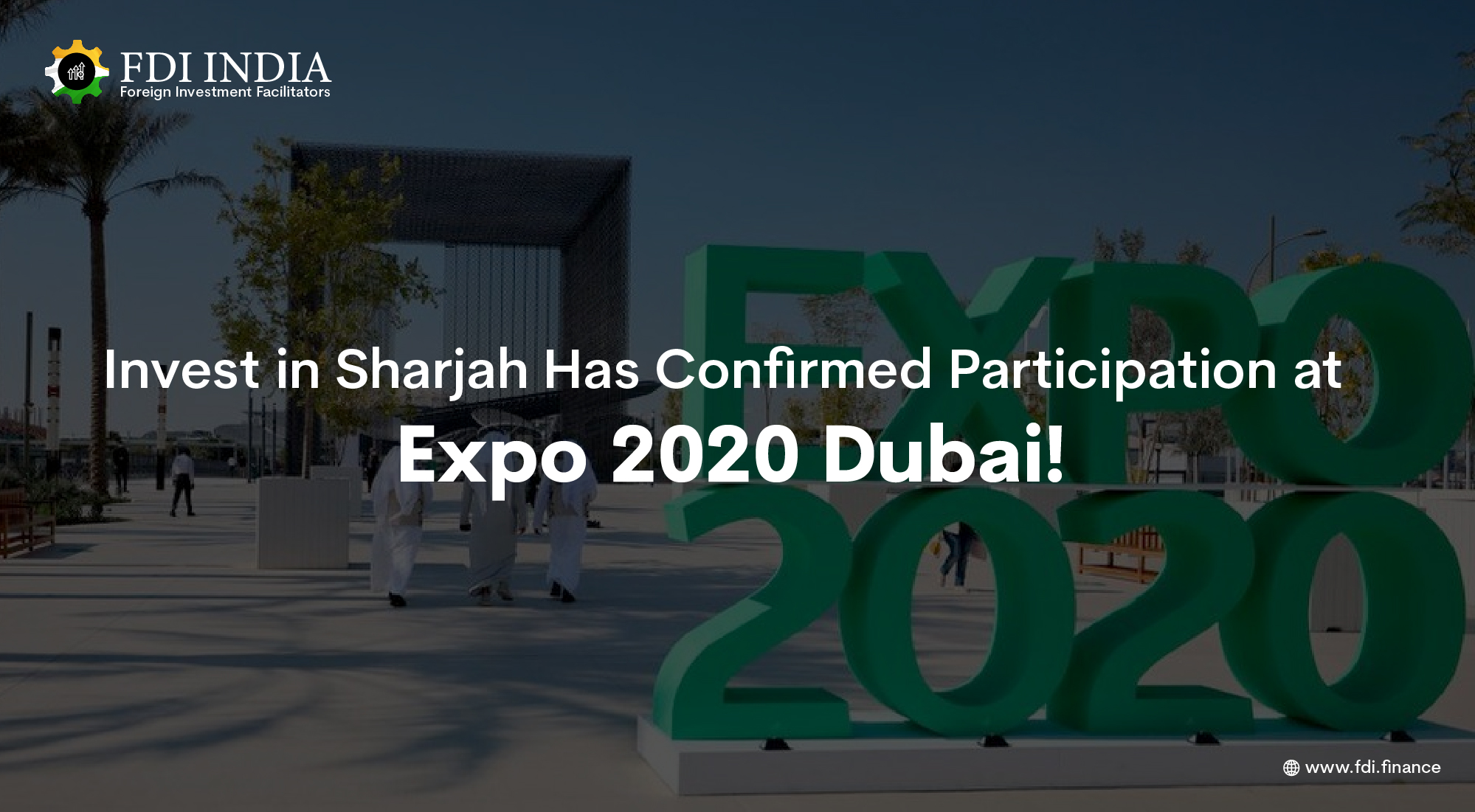 Invest in Sharjah Has Confirmed Participation at Expo 2020 Dubai!