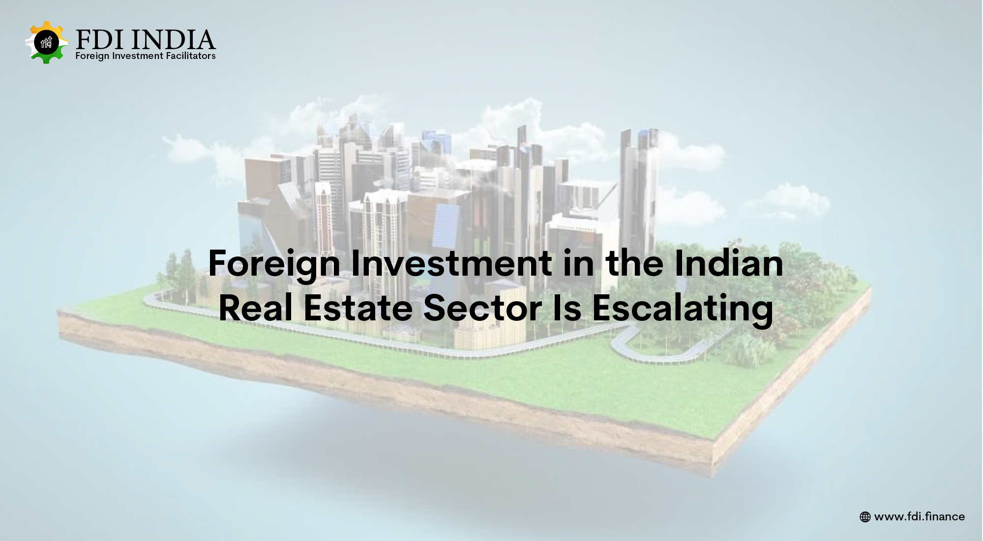 Foreign Investment in the Indian Real Estate Sector Is Escalating