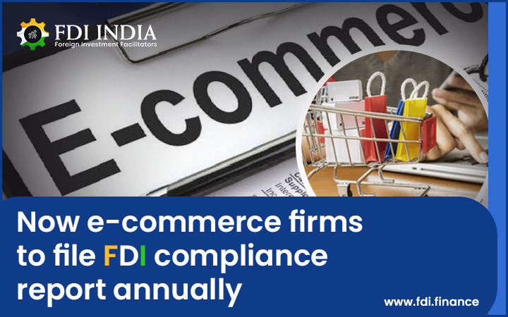 Now E-Commerce Firms to File FDI Compliance Report Annually