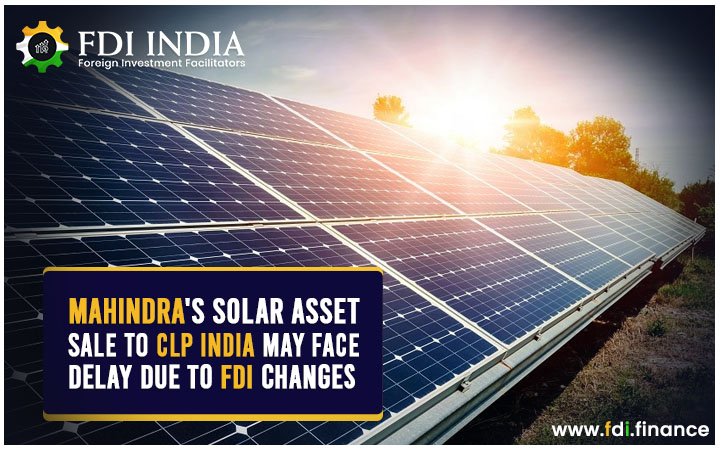 Mahindra's Solar Asset Sale to CLP India May Face Delay Due to FDI Changes