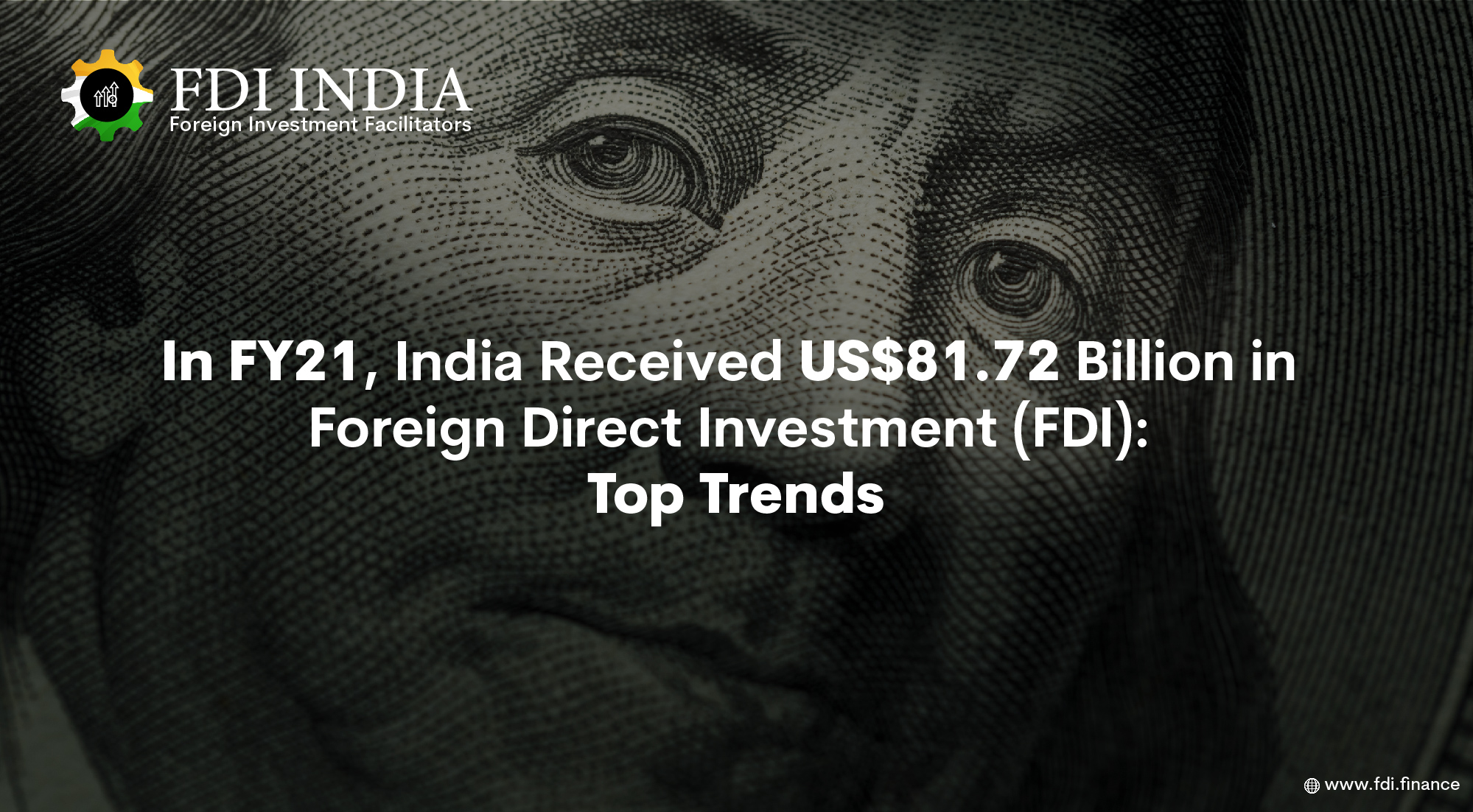 In FY21, India Received US$81.72 Billion in Foreign Direct Investment (FDI): Top Trends