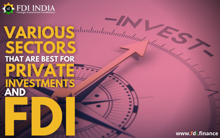 Various Sectors That Are Best For Private Investments And FDI
