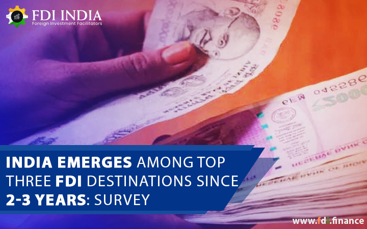 India Emerges Among Top Three FDI Destinations Since 2-3 Years: Survey