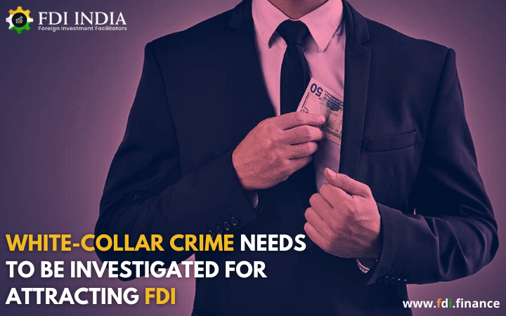 White-Collar Crime Needs to be Investigated for Attracting FDI