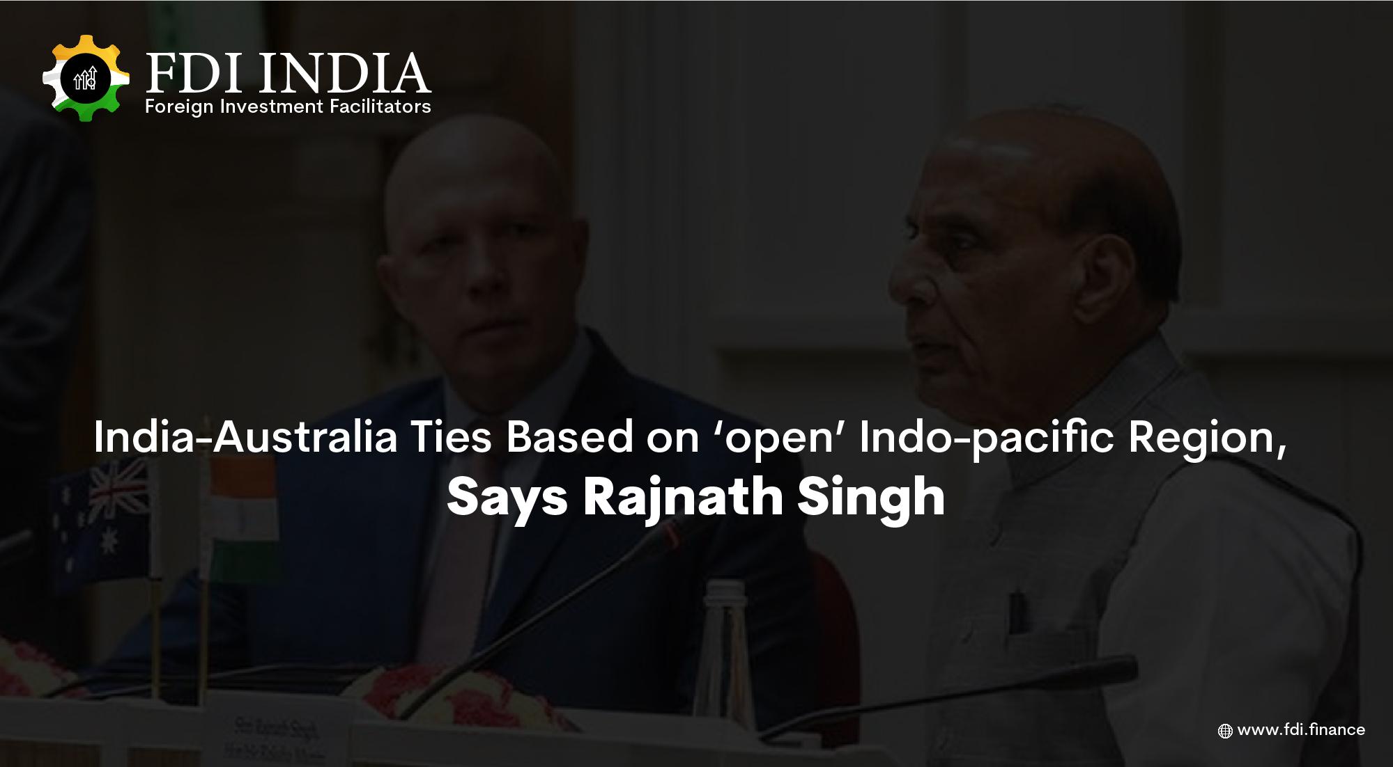 India-Australia Ties Based on 'open' Indo-pacific Region, Says Rajnath Singh