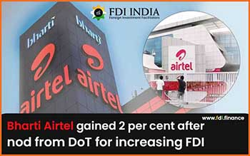 Bharti Airtel Gained 2 Per Cent after Nod from Dot for Increasing FDI