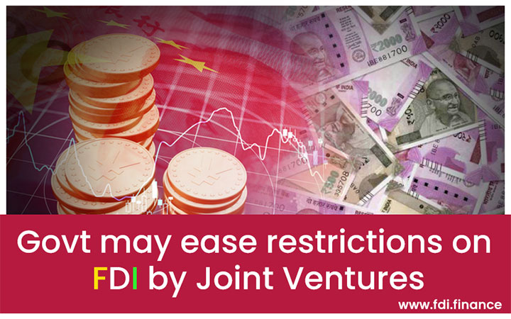 Govt May Ease Restrictions on FDI by Joint Ventures