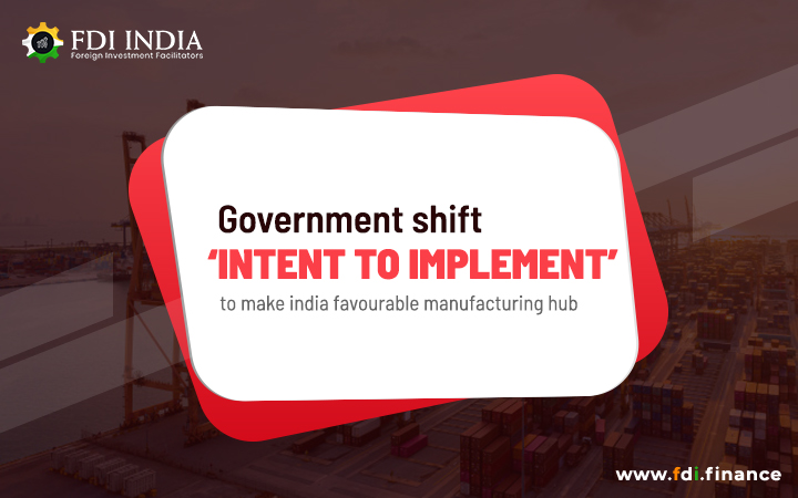 Government Shaft 'Intent to Implement' to Make India Favourable Manufacturing Hub