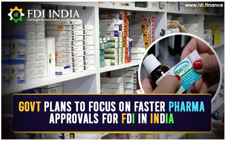 Govt Plans to Focus on Faster Pharma Approvals for FDI in India