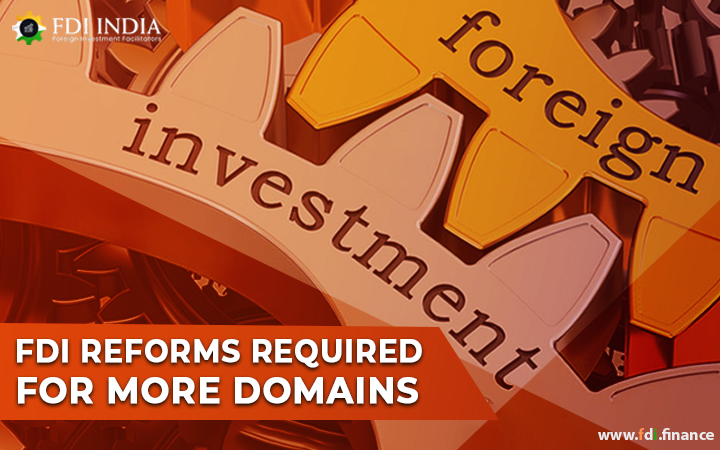 FDI Reforms Required for More Domains