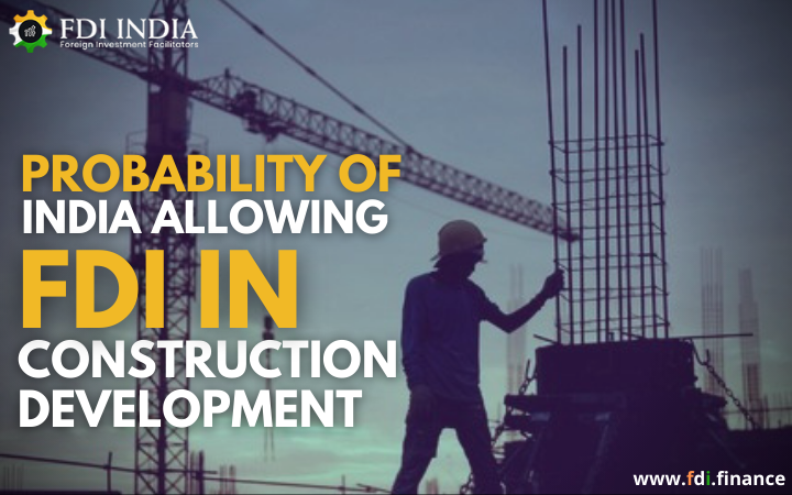 Probability of India Allowing FDI in Construction Development