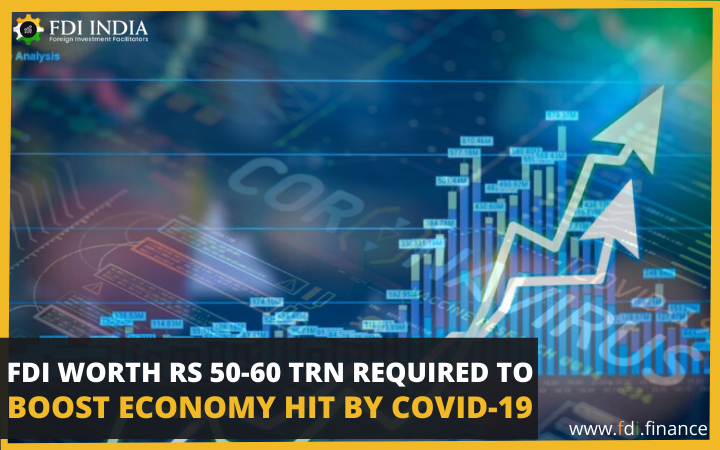 FDI Worth Rs 50-60 Trn Required To Boost Economy Hit By COVID-19
