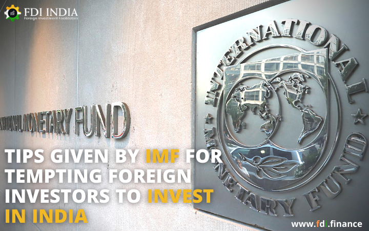 Tips Given By IMF for Tempting Foreign Investors to Invest in India
