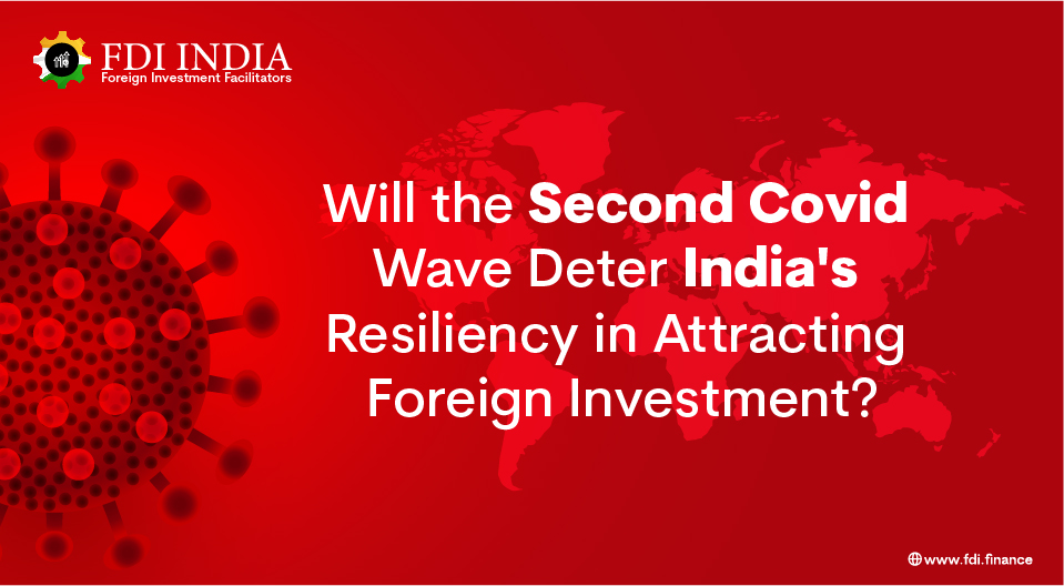 Will the Second Covid Wave Deter India's Resiliency in Attracting Foreign Investment?