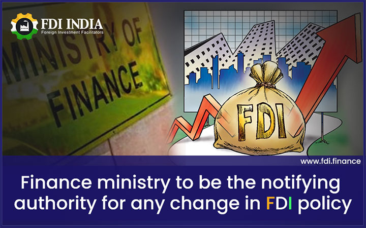Finance Ministry to Be the Notifying Authority for Any Change in FDI Policy