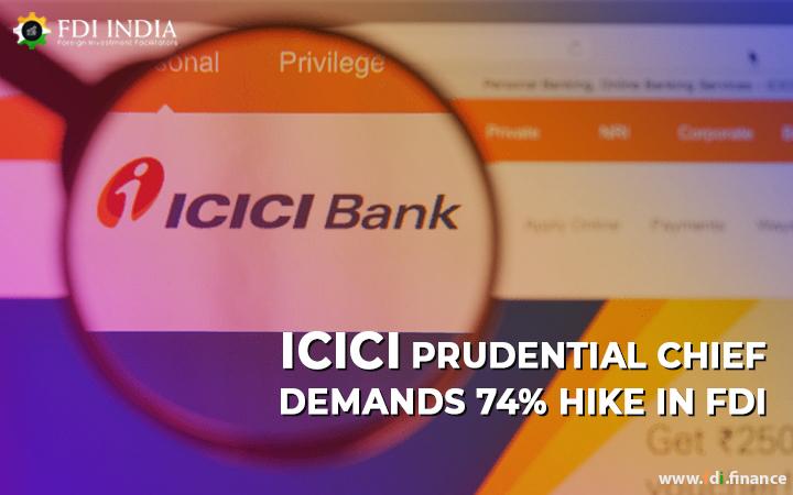 ICICI Prudential Chief Demands FDI Hike of 74%