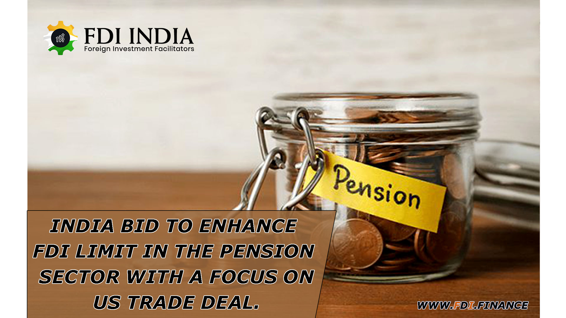 India Bid To Enhance FDI Limit In The Pension Sector With A Focus On US Trade Deal.