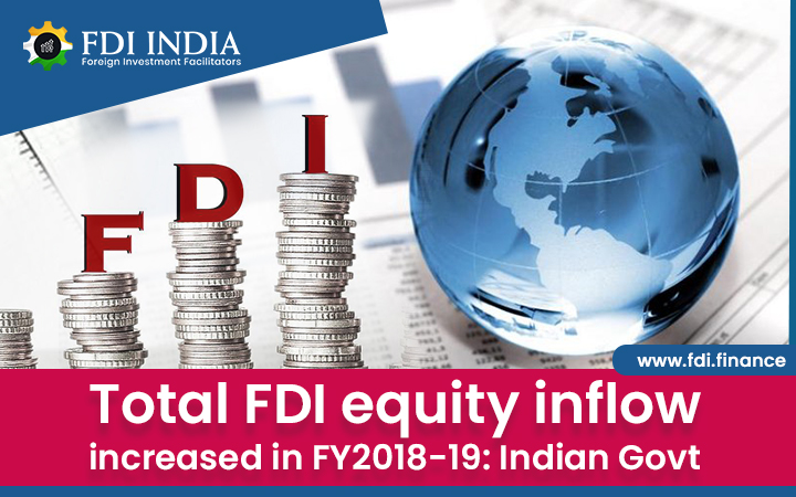 Total FDI Equity Inflow Increased In FY2018-19: Indian Govt