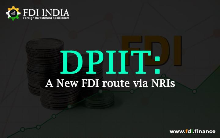 DPIIT : A New FDI Route via NRIs