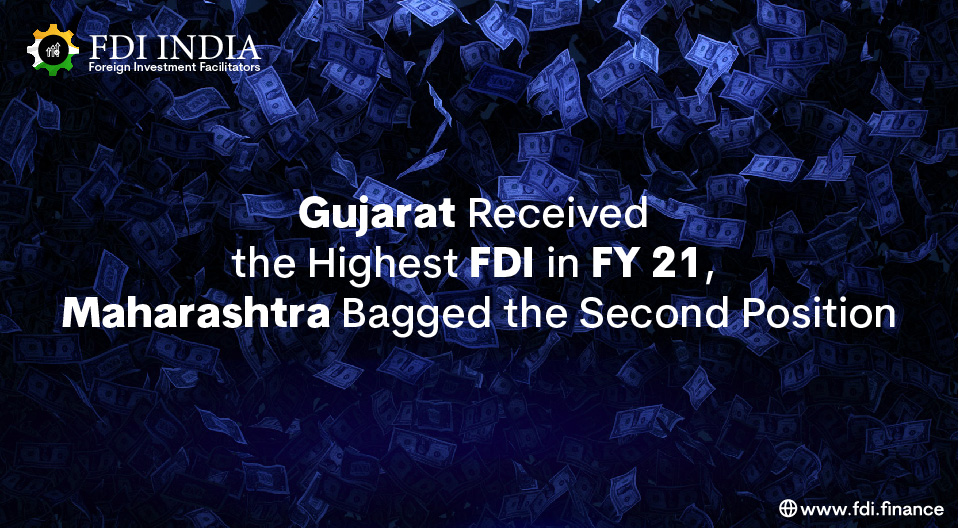 Gujarat Received the Highest FDI in FY 21, Maharashtra Bagged the Second Position