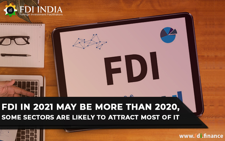 FDI in 2021 May Be More Than 2020, Some Sectors Are Likely To Attract Most of It