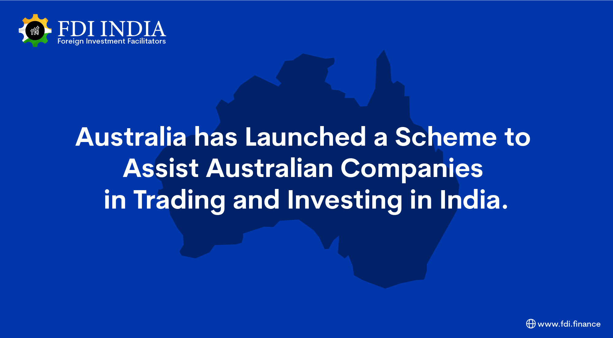 Australia Has Launched a Scheme to Assist Australian Companies in Trading and Investing in India