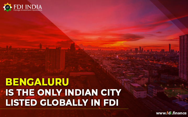 Bengaluru Is the Only Indian City Listed Globally in FDI