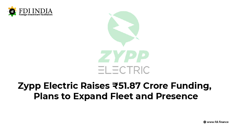 Zypp Electric Raises INR 51.87 Crore Funding, Plans to Expand Fleet and Presence