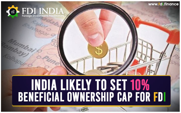 India Likely to Set 10% Beneficial Ownership Cap for FDI