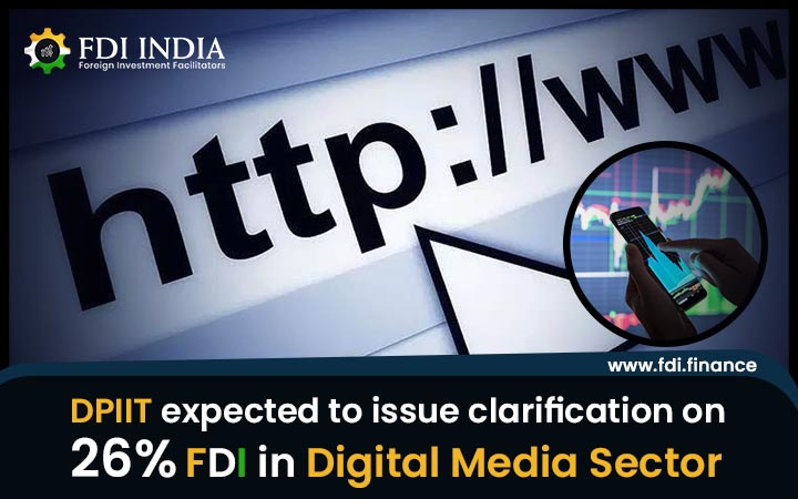 DPIIT Expected To Issue Clarification On 26 Per Cent FDI in Digital Media Sector