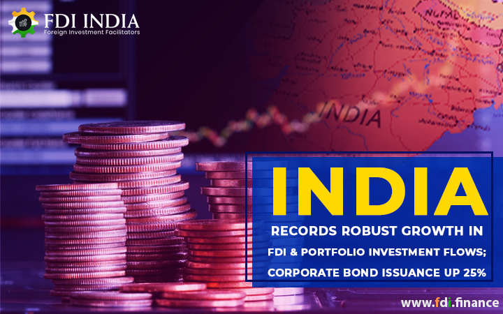 India Records Robust Growth In FDI & Portfolio Investment Flows; Corporate Bond Issuance Up 25%