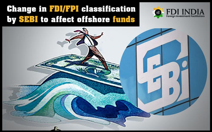 Change In FDI/FPI Classification By SEBI To Affect Offshore Funds