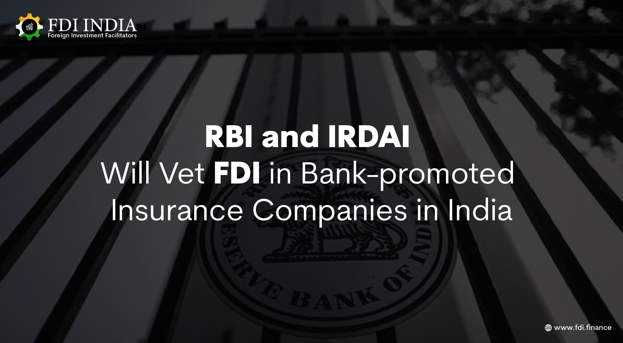RBI and IRDAI Will Vet FDI in Bank-promoted Insurance Companies in India