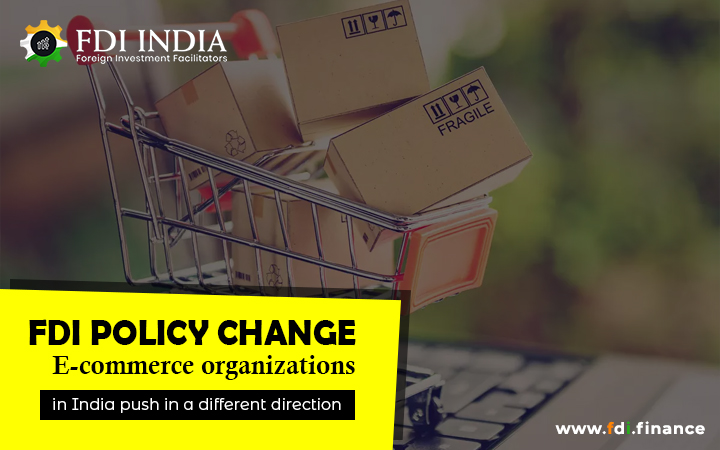 FDI Policy Change: E-Commerce Organizations In India Push In A Different Direction