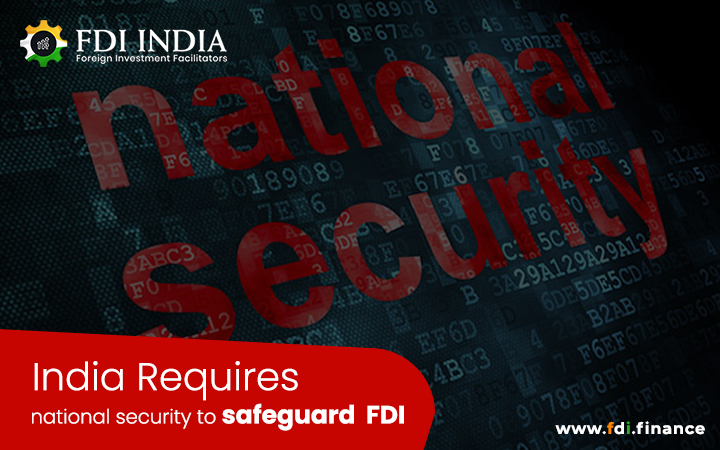 India Requires National Security to Safeguard  FDI