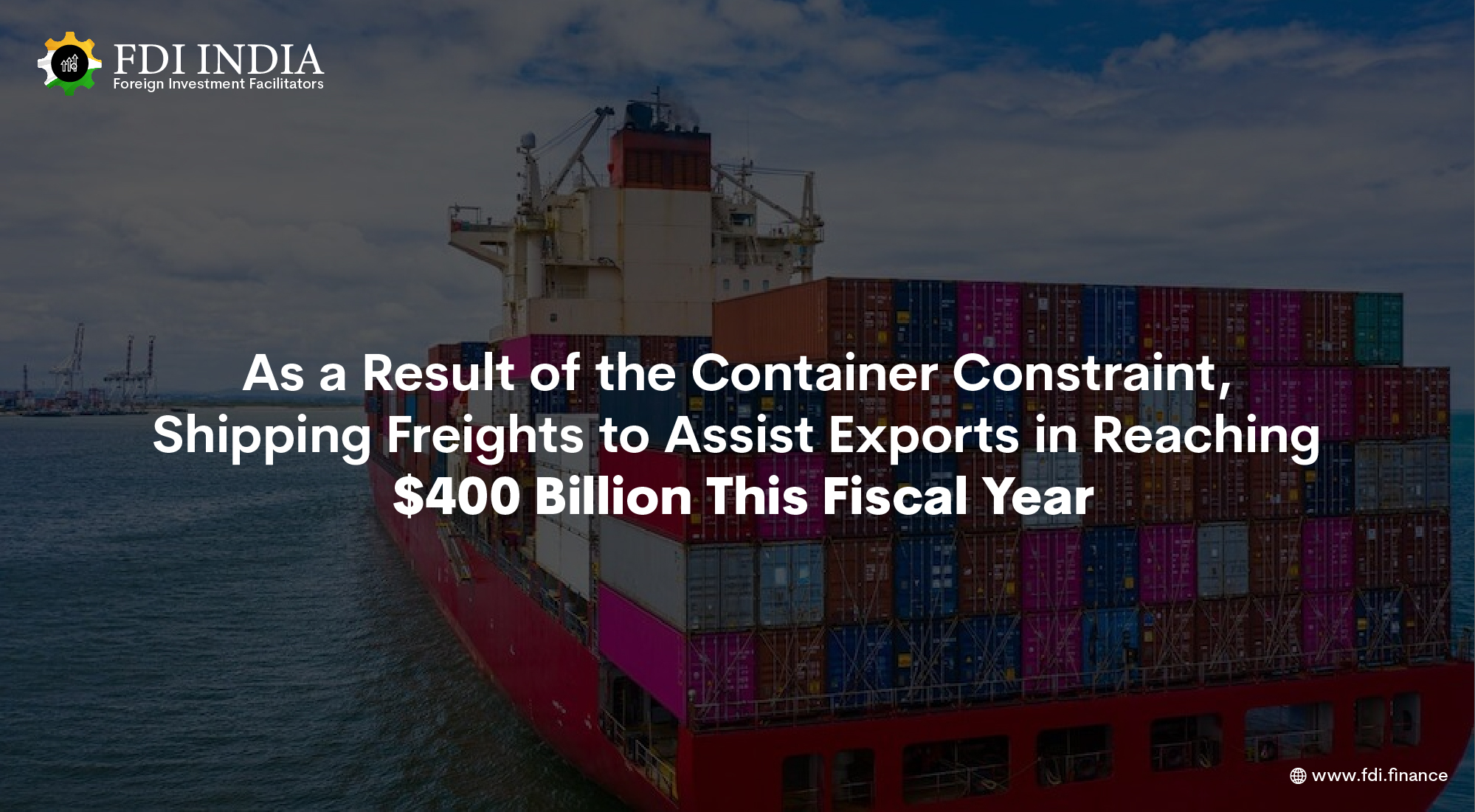 As a Result of the Container Constraint, Shipping Freights to Assist Exports in Reaching $400 Billion This Fiscal Year