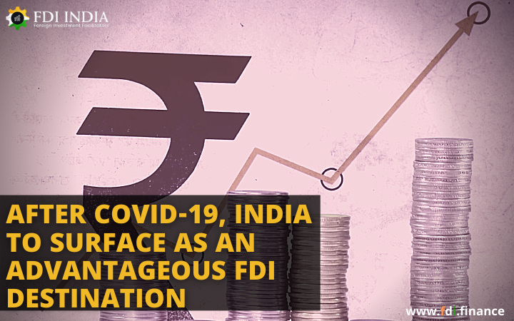 After COVID-19, India to Surface as an Advantageous FDI Destination