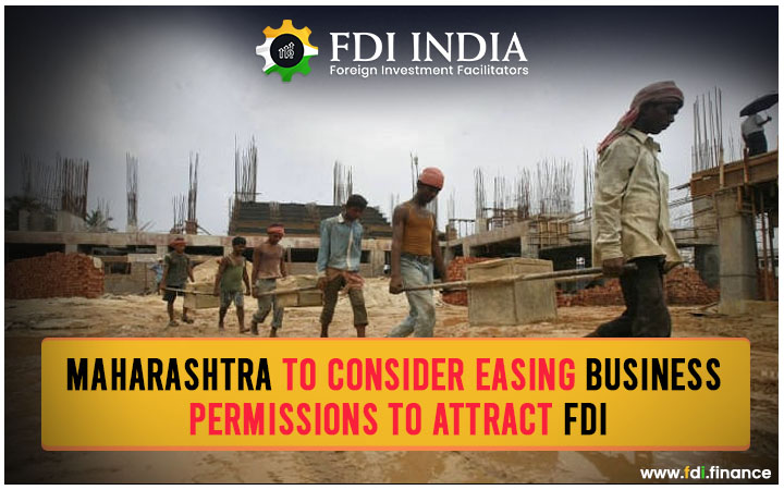 Maharashtra to Consider Easing Business Permissions to Attract FDI