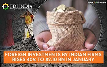 Foreign Investments By Indian Firms Rises 40% To $2.10 Bn In January