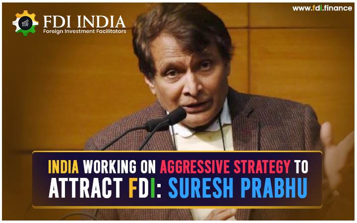 India Working on Aggressive Strategy to Attract FDI: Suresh Prabhu