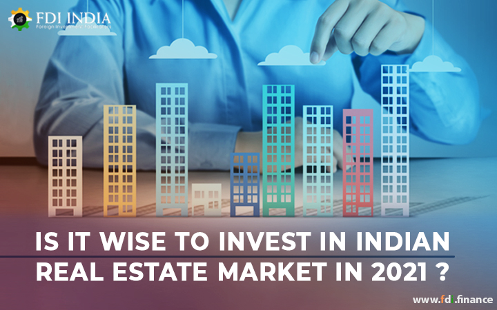Is It Wise To Invest In Indian Real Estate Market In 2021?