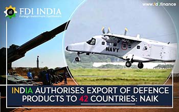 India Authorises Export of Defence Products to 42 Countries: Naik