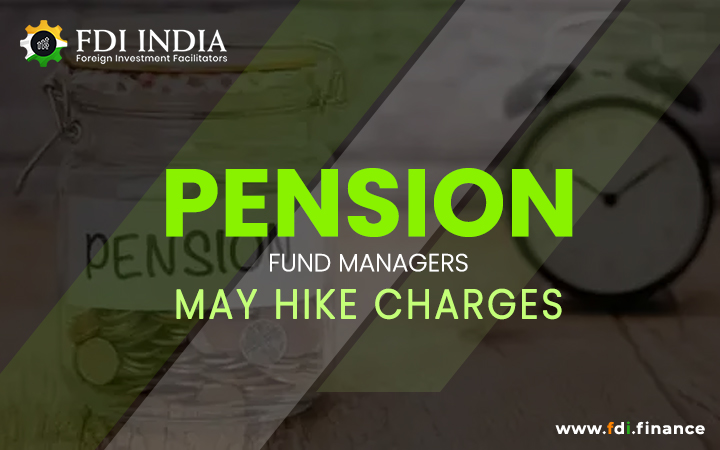 Pension Fund Managers May Hike Charges