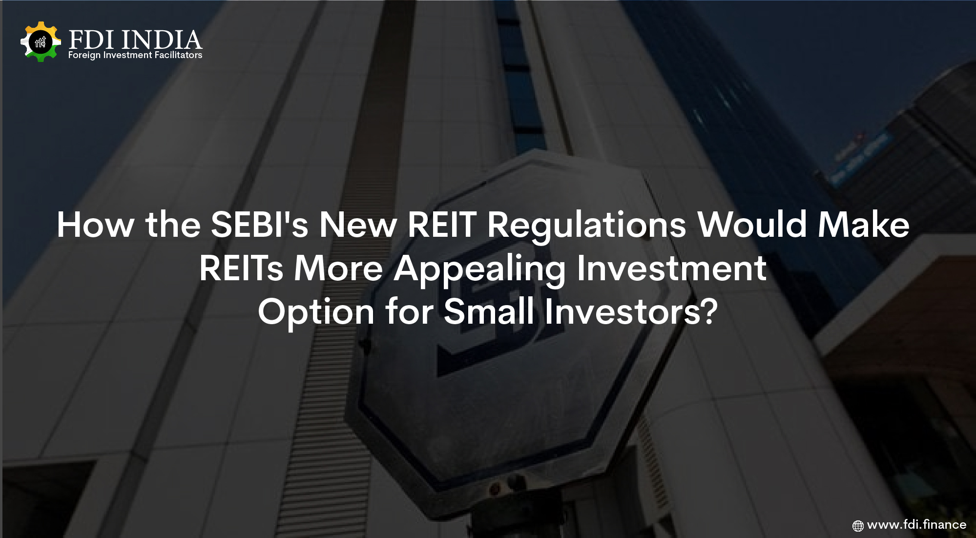 How the SEBI's New REIT Regulations Would Make REITs a More Appealing Investment Option for Small Investors?