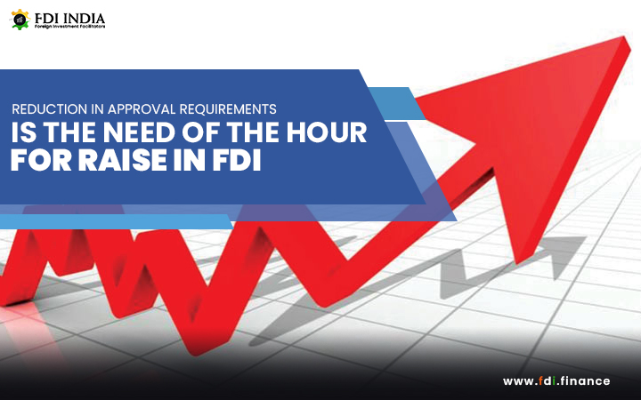 Reduction in Approval Requirements is the Need of the Hour for Raise in FDI