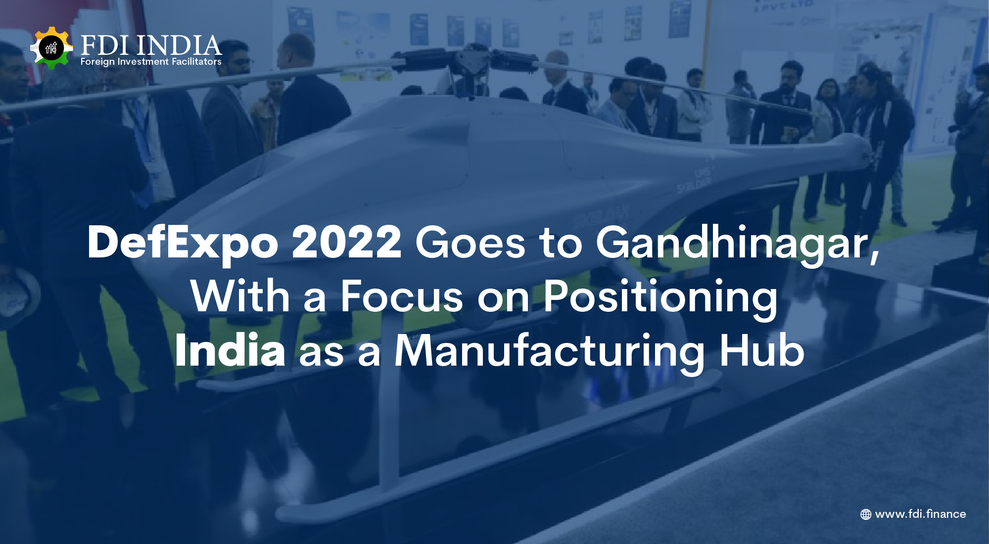 DefExpo 2022 Goes to Gandhinagar, With a Focus on Positioning India as a Manufacturing Hub