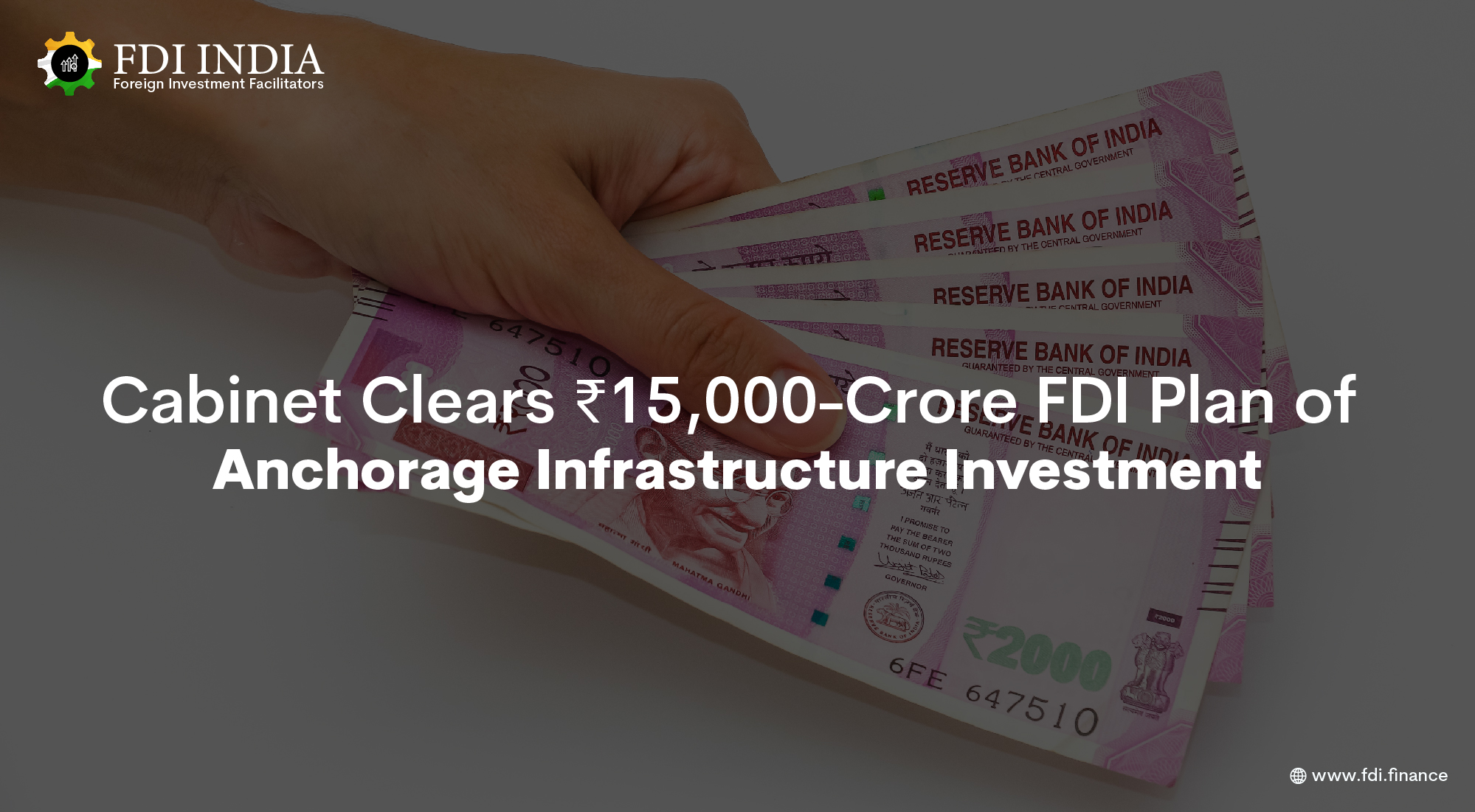 Cabinet Clears INR 15,000-Crore FDI Plan of Anchorage Infrastructure Investment