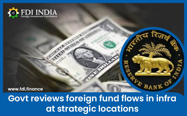 Govt. Reviews Foreign Fund Flows In Infra At Strategic Locations